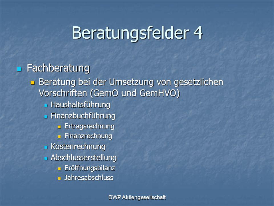 DWP Aktiengesellschaft Beratungsfelder 4 Fachberatung Fachberatung Beratung bei der Umsetzung von gesetzlichen Vorschriften (GemO und GemHVO) Beratung