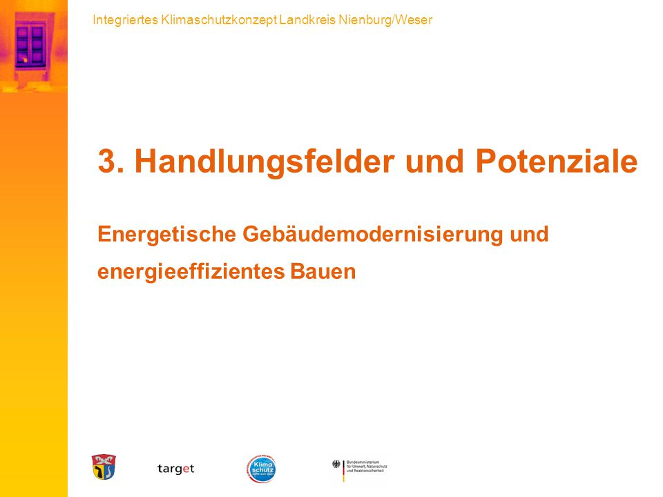 Integriertes Klimaschutzkonzept Landkreis Nienburg/Weser 3. Handlungsfelder und Potenziale Energetische Gebäudemodernisierung und energieeffizientes B