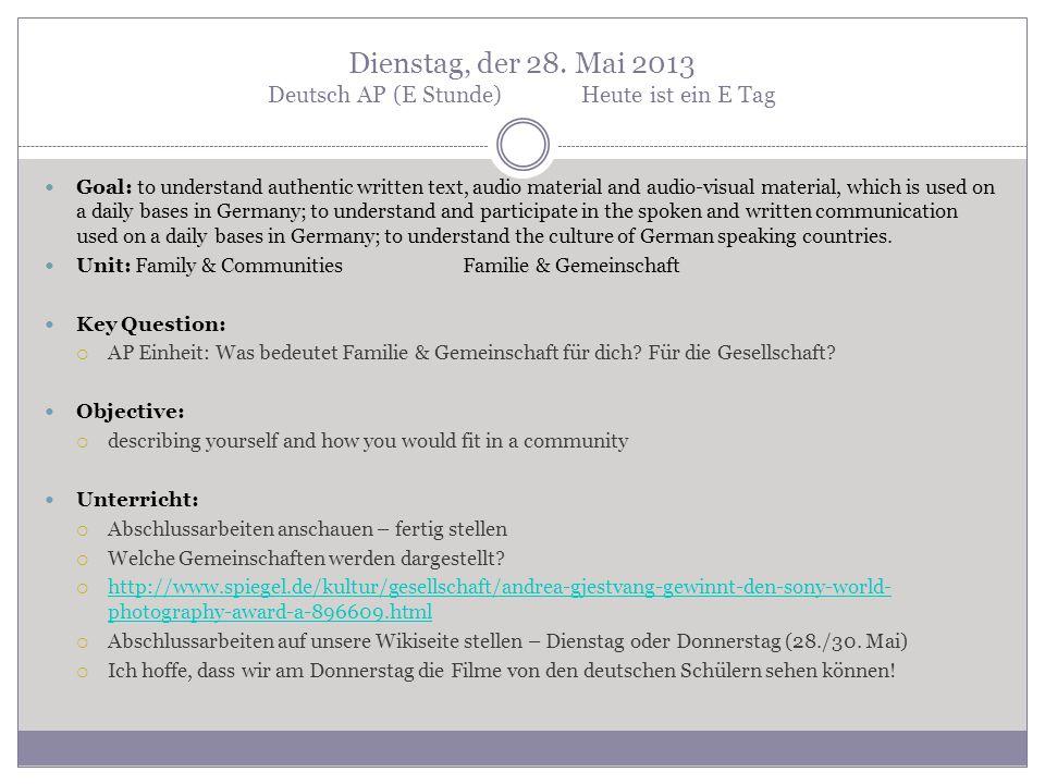 Dienstag, der 28. Mai 2013 Deutsch AP (E Stunde)Heute ist ein E Tag Goal: to understand authentic written text, audio material and audio-visual materi