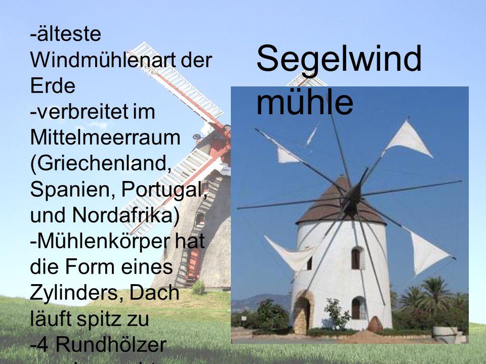 -älteste Windmühlenart der Erde -verbreitet im Mittelmeerraum (Griechenland, Spanien, Portugal, und Nordafrika) -Mühlenkörper hat die Form eines Zylin