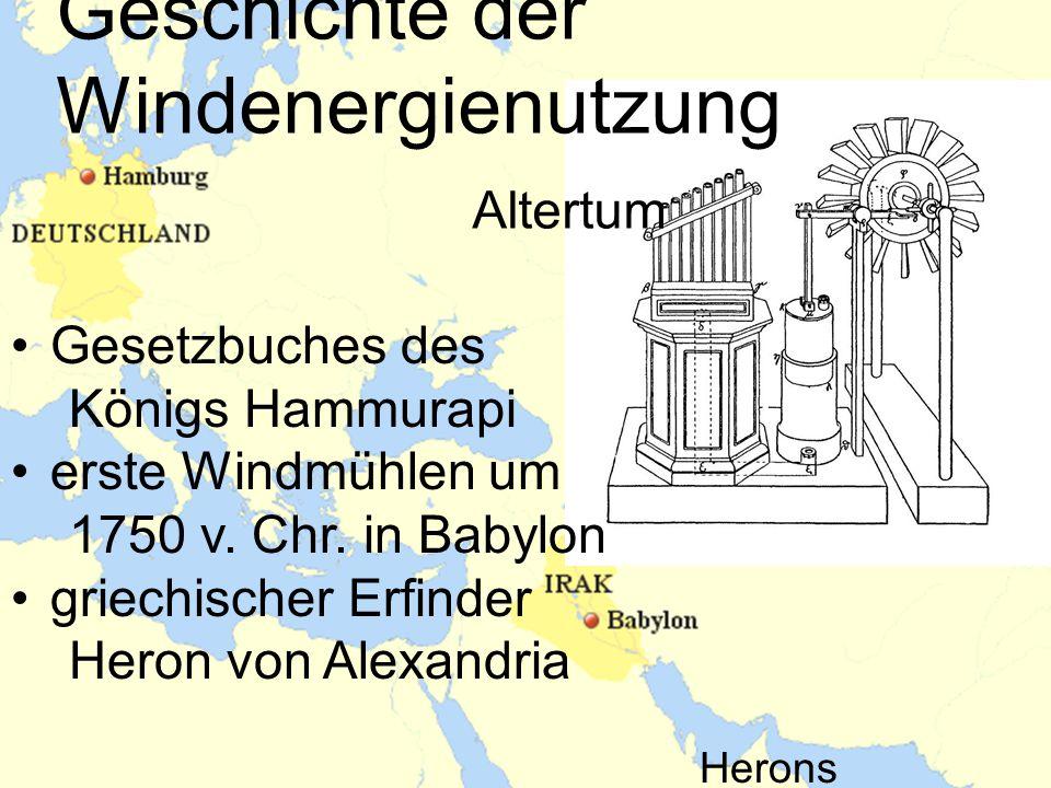 Geschichte der Windenergienutzung Altertum Gesetzbuches des Königs Hammurapi erste Windmühlen um 1750 v. Chr. in Babylon griechischer Erfinder Heron v