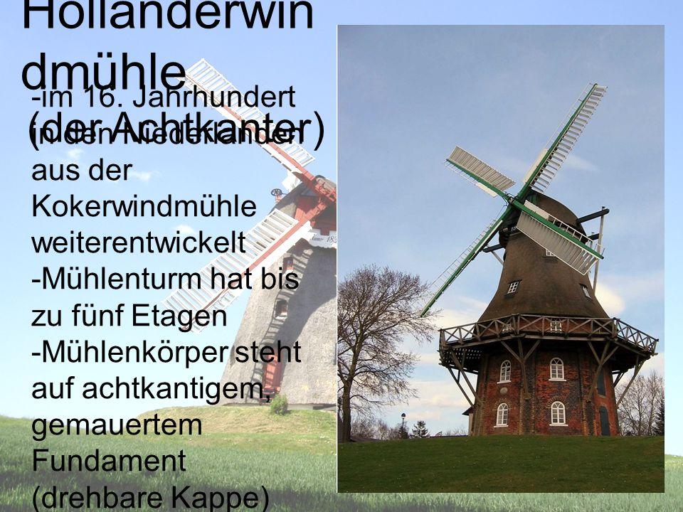 Holländerwin dmühle (der Achtkanter) -im 16. Jahrhundert in den Niederlanden aus der Kokerwindmühle weiterentwickelt -Mühlenturm hat bis zu fünf Etage