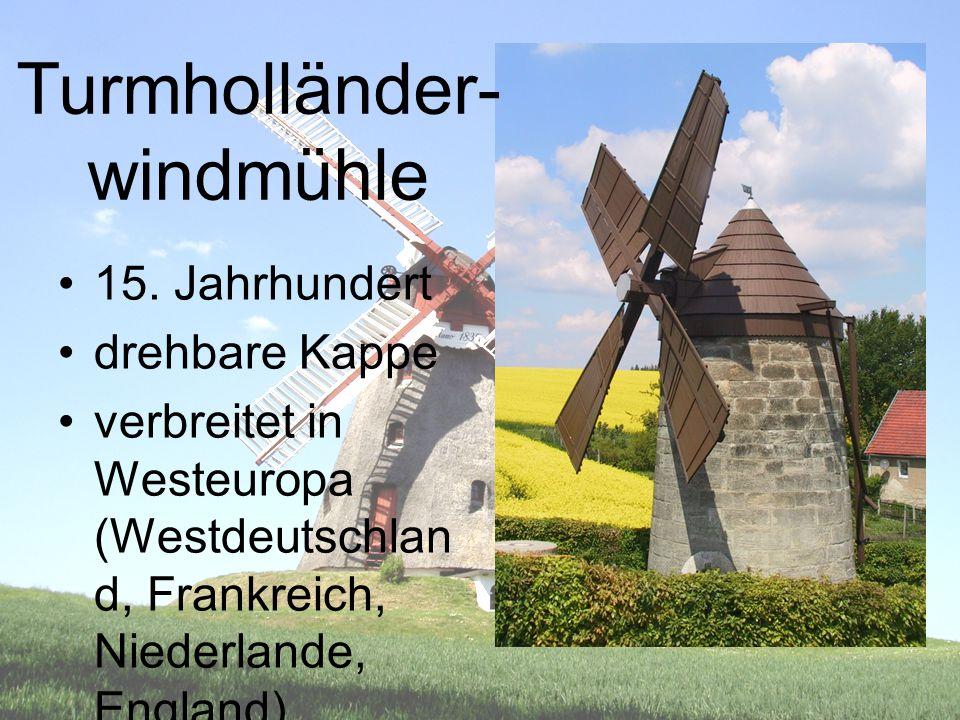 Turmholländer- windmühle 15. Jahrhundert drehbare Kappe verbreitet in Westeuropa (Westdeutschlan d, Frankreich, Niederlande, England)