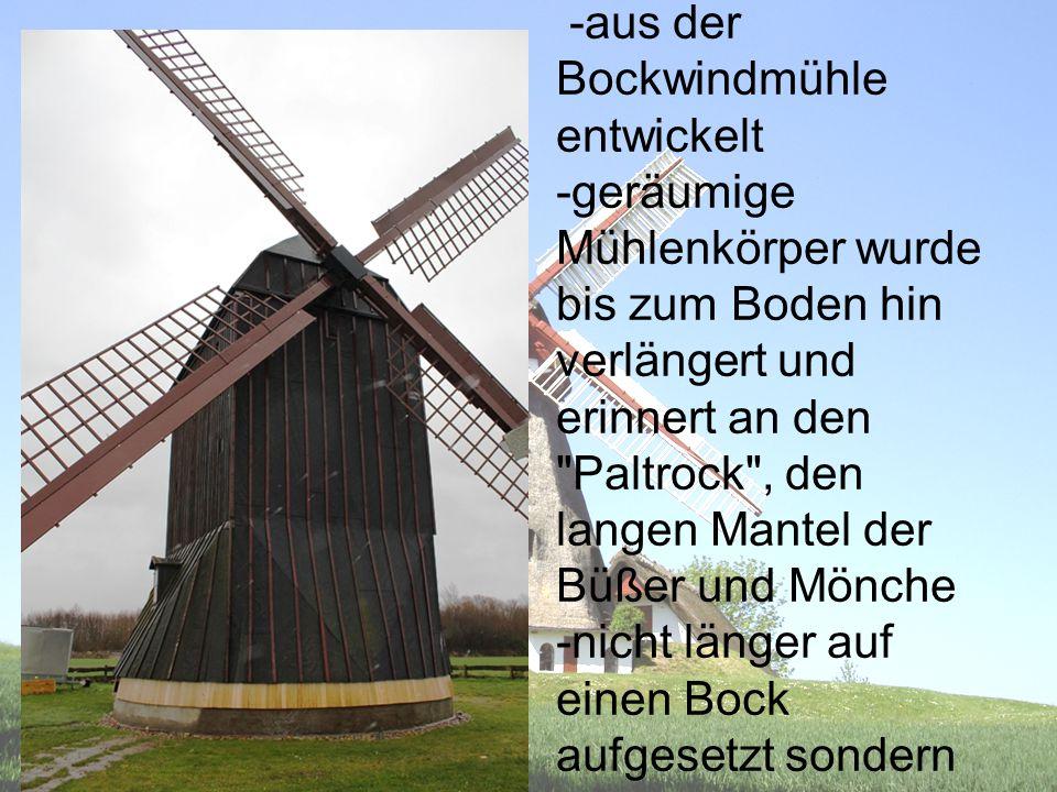 Paltrockmüh le -aus der Bockwindmühle entwickelt -geräumige Mühlenkörper wurde bis zum Boden hin verlängert und erinnert an den