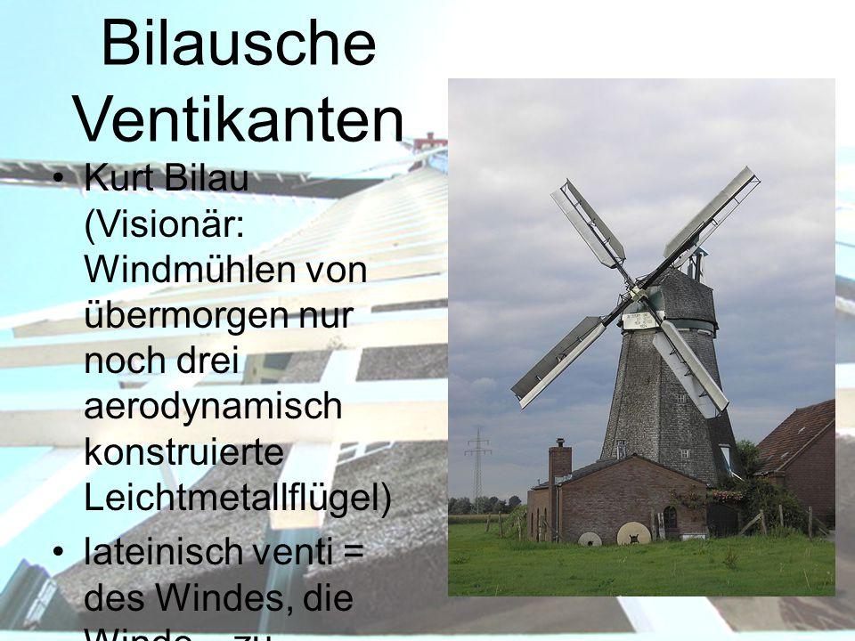 Bilausche Ventikanten Kurt Bilau (Visionär: Windmühlen von übermorgen nur noch drei aerodynamisch konstruierte Leichtmetallflügel) lateinisch venti =