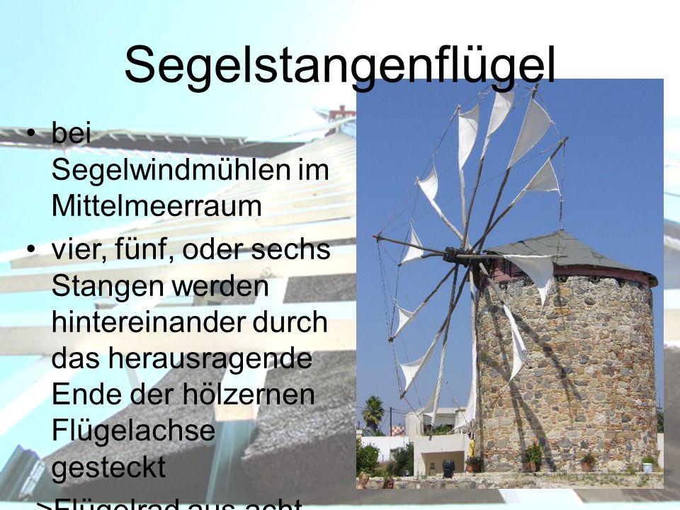 Segelstangenflügel bei Segelwindmühlen im Mittelmeerraum vier, fünf, oder sechs Stangen werden hintereinander durch das herausragende Ende der hölzern