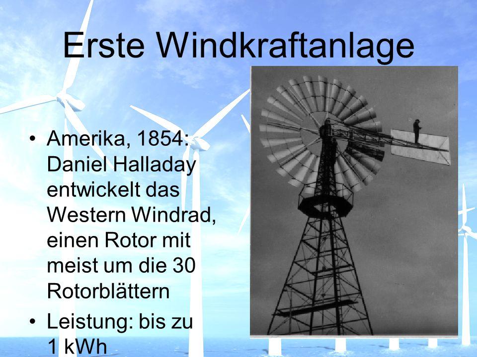 Erste Windkraftanlage Amerika, 1854: Daniel Halladay entwickelt das Western Windrad, einen Rotor mit meist um die 30 Rotorblättern Leistung: bis zu 1
