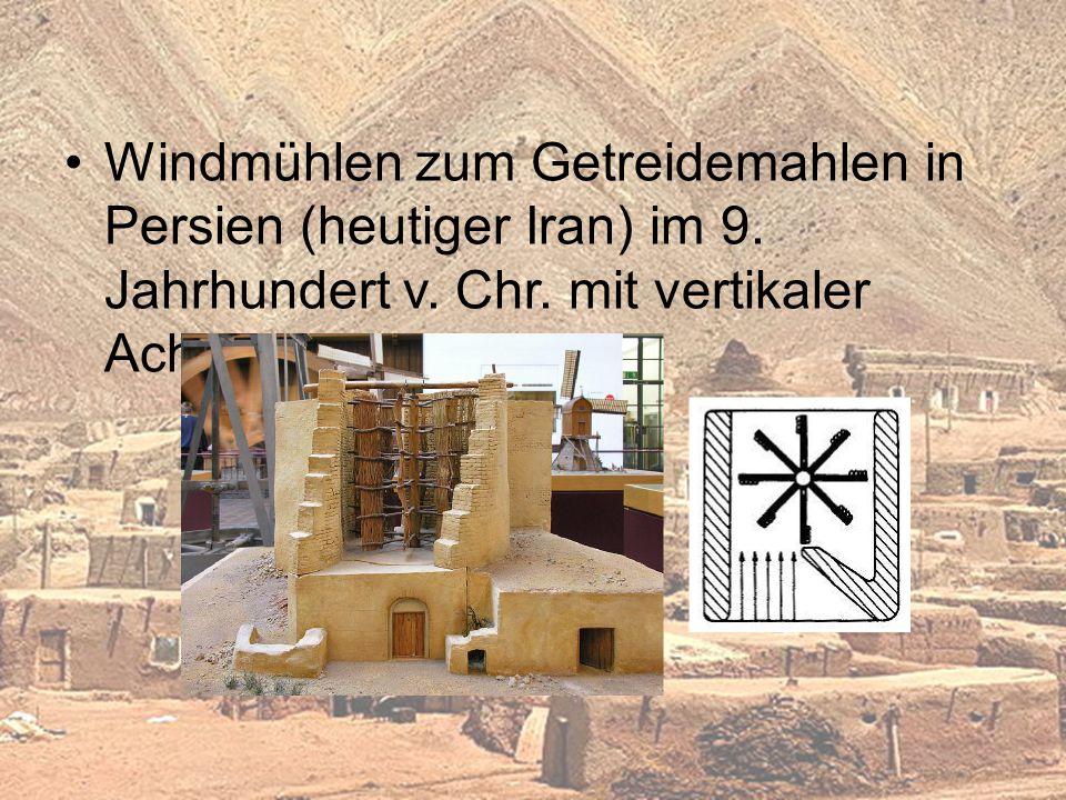 Windmühlen zum Getreidemahlen in Persien (heutiger Iran) im 9. Jahrhundert v. Chr. mit vertikaler Achse