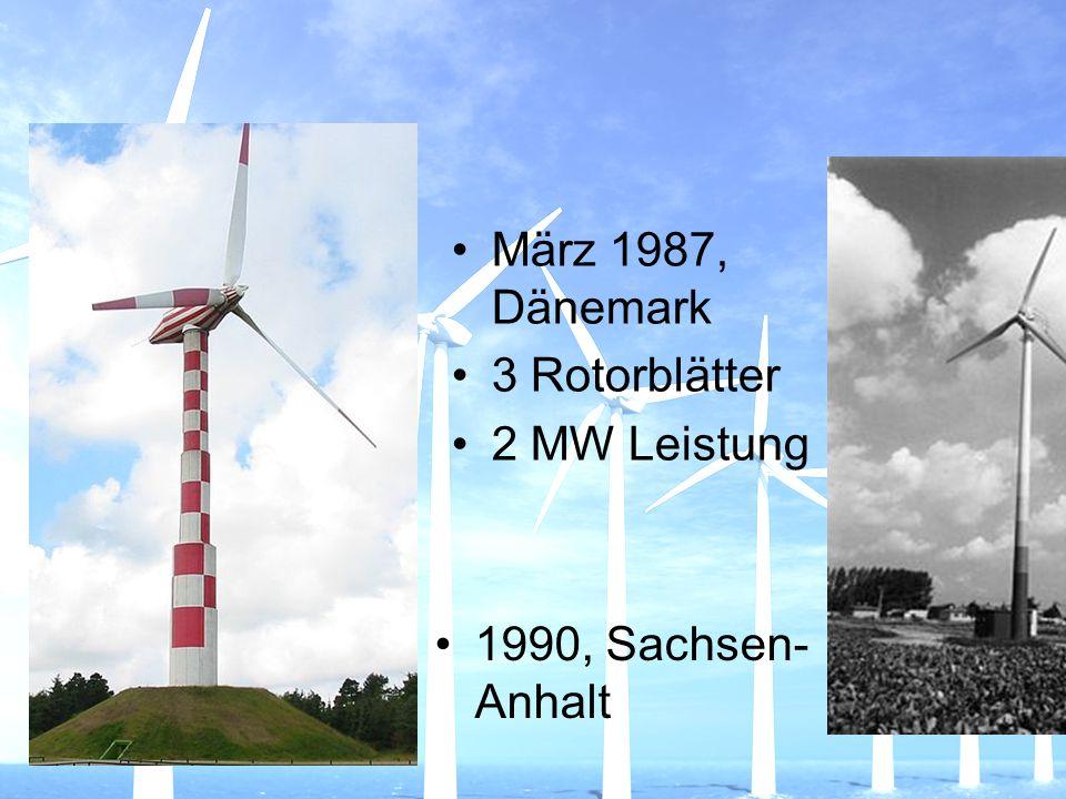 März 1987, Dänemark 3 Rotorblätter 2 MW Leistung 1990, Sachsen- Anhalt