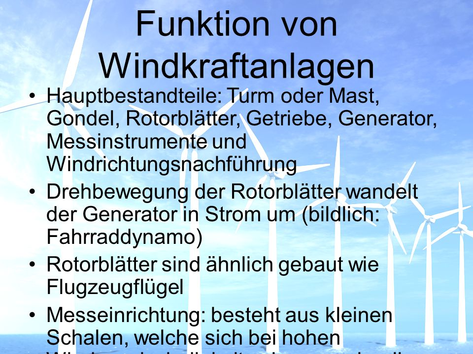 Funktion von Windkraftanlagen Hauptbestandteile: Turm oder Mast, Gondel, Rotorblätter, Getriebe, Generator, Messinstrumente und Windrichtungsnachführu