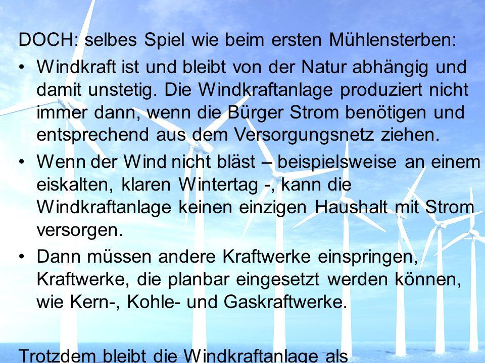 DOCH: selbes Spiel wie beim ersten Mühlensterben: Windkraft ist und bleibt von der Natur abhängig und damit unstetig. Die Windkraftanlage produziert n