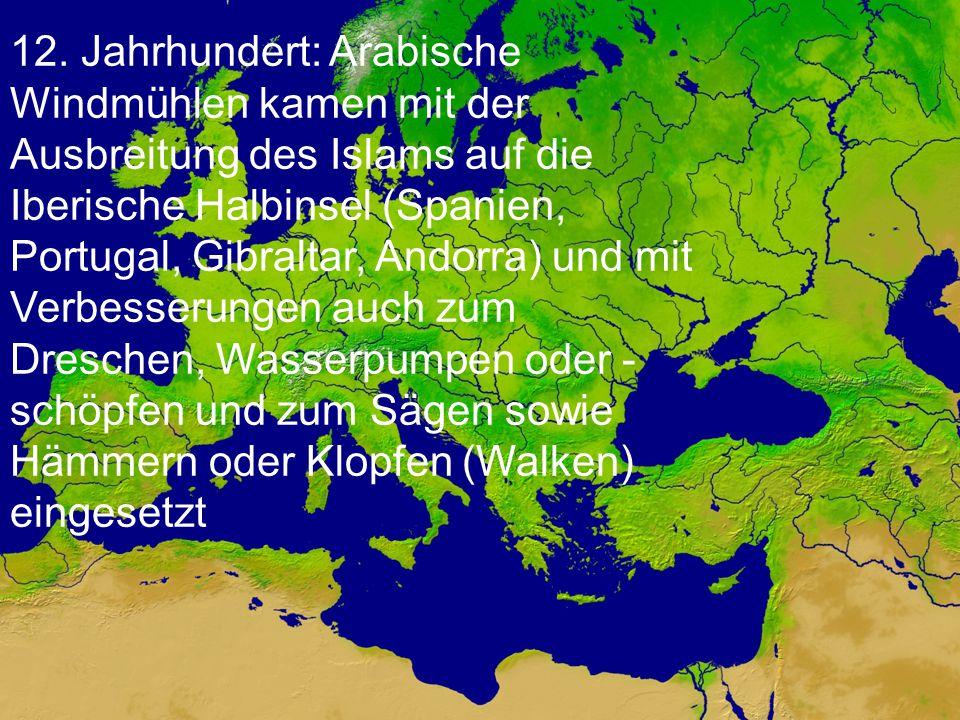 12. Jahrhundert: Arabische Windmühlen kamen mit der Ausbreitung des Islams auf die Iberische Halbinsel (Spanien, Portugal, Gibraltar, Andorra) und mit