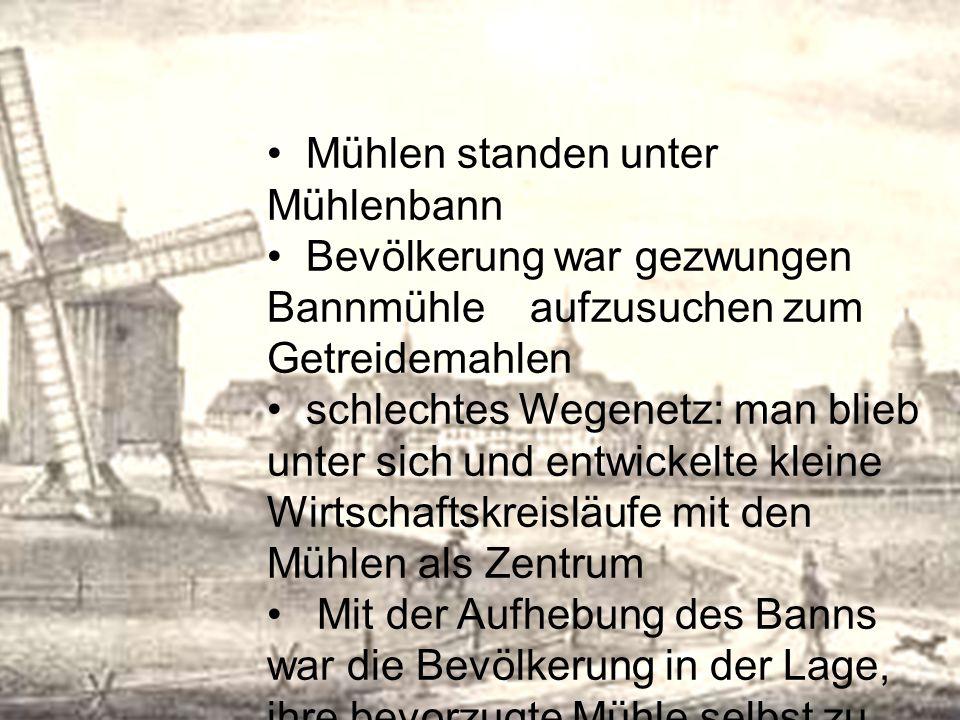 Mühlen standen unter Mühlenbann Bevölkerung war gezwungen Bannmühle aufzusuchen zum Getreidemahlen schlechtes Wegenetz: man blieb unter sich und entwi