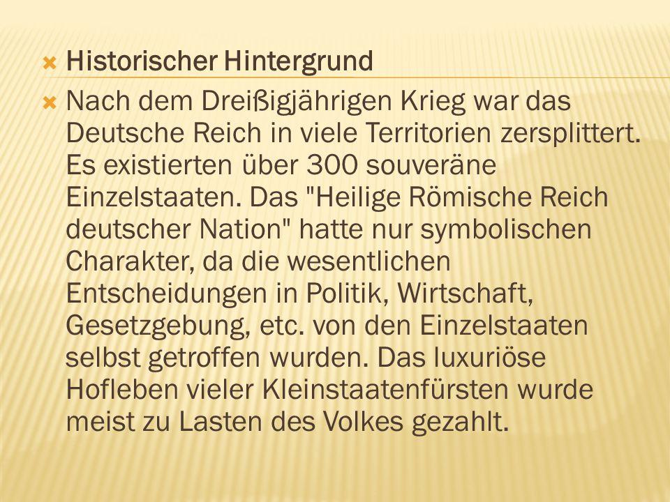  Historischer Hintergrund  Nach dem Dreißigjährigen Krieg war das Deutsche Reich in viele Territorien zersplittert. Es existierten über 300 souverän