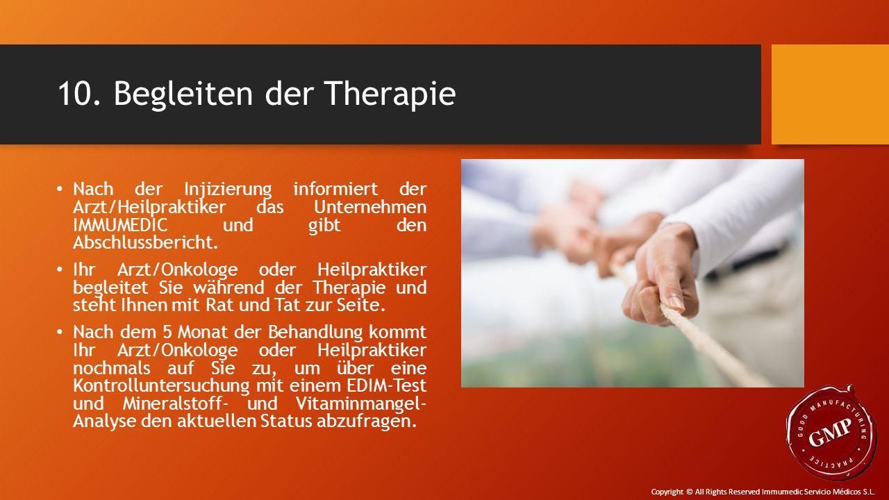 10. Begleiten der Therapie Nach der Injizierung informiert der Arzt/Heilpraktiker das Unternehmen IMMUMEDIC und gibt den Abschlussbericht. Ihr Arzt/On