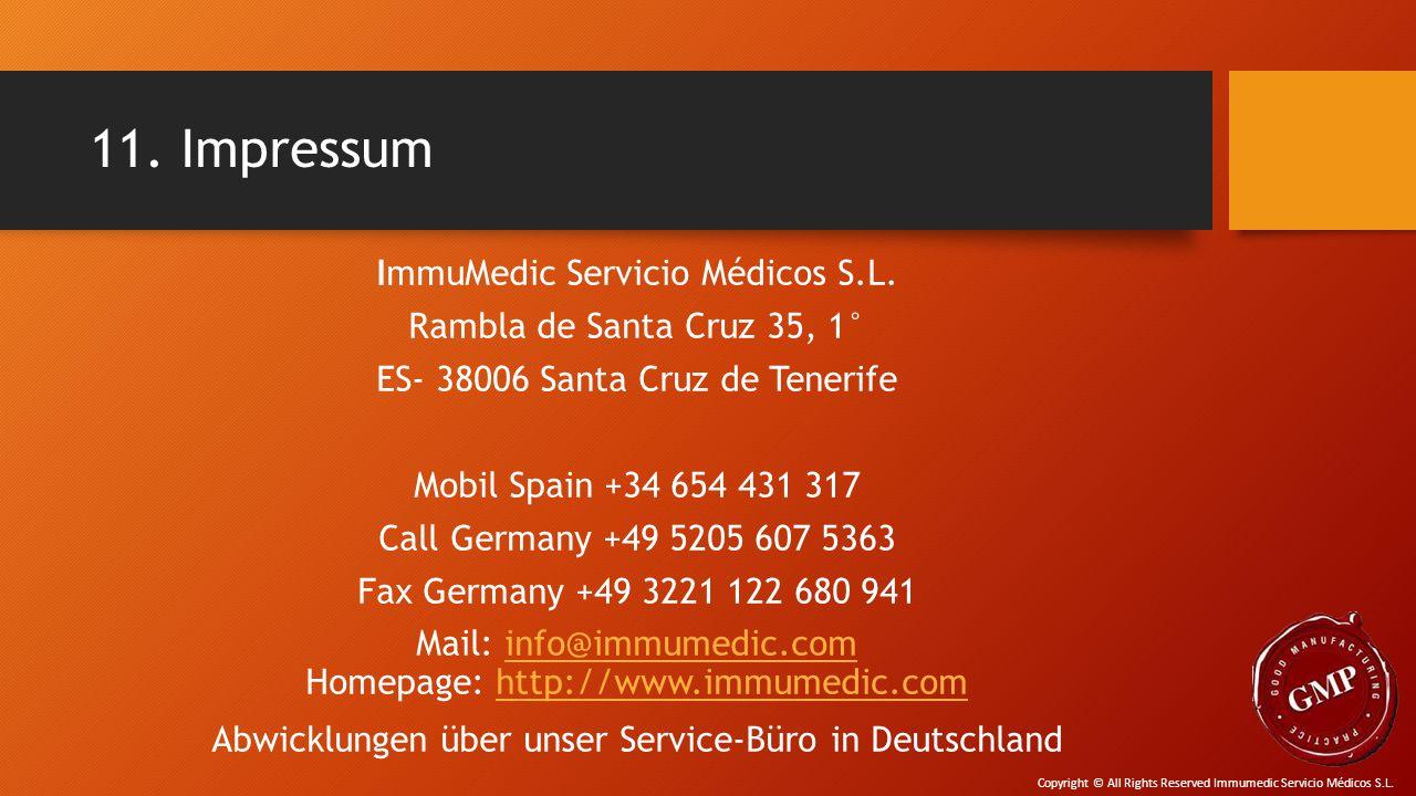 11. Impressum ImmuMedic Servicio Médicos S.L. Rambla de Santa Cruz 35, 1° ES- 38006 Santa Cruz de Tenerife Mobil Spain +34 654 431 317 Call Germany +4