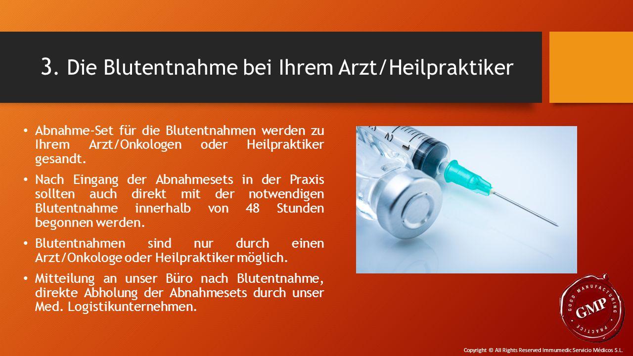 3. Die Blutentnahme bei Ihrem Arzt/Heilpraktiker Abnahme-Set für die Blutentnahmen werden zu Ihrem Arzt/Onkologen oder Heilpraktiker gesandt. Nach Ein