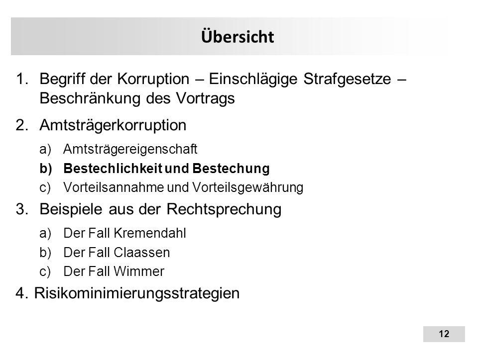 12 Übersicht 1.Begriff der Korruption – Einschlägige Strafgesetze – Beschränkung des Vortrags 2.Amtsträgerkorruption a)Amtsträgereigenschaft b)Bestech