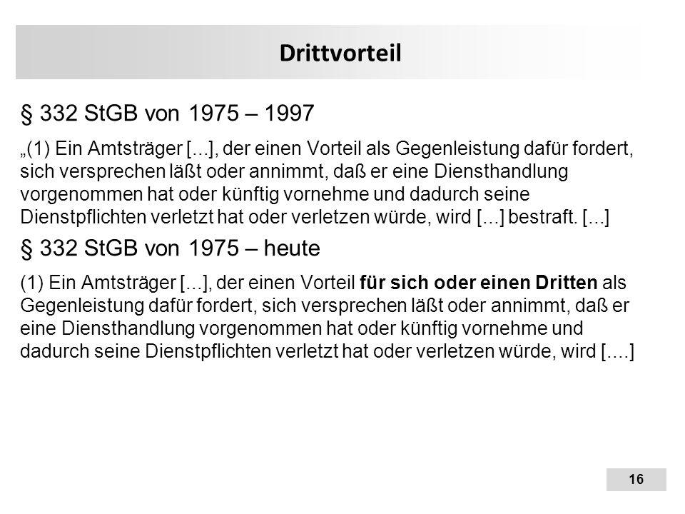 """16 Drittvorteil § 332 StGB von 1975 – 1997 """"(1) Ein Amtsträger [...], der einen Vorteil als Gegenleistung dafür fordert, sich versprechen läßt oder an"""