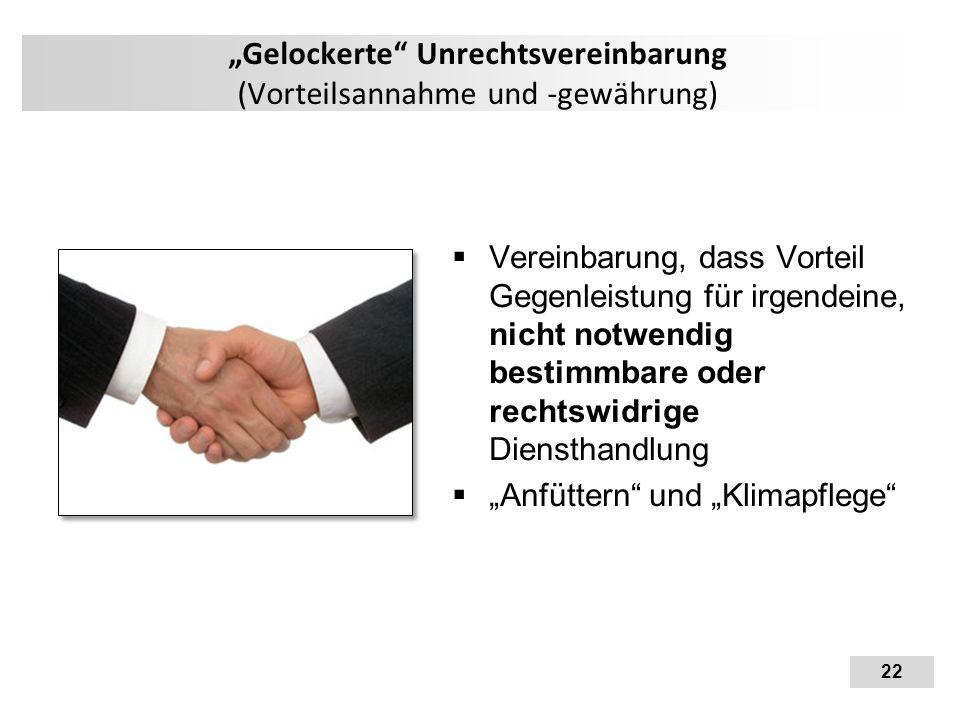 """22 """"Gelockerte"""" Unrechtsvereinbarung (Vorteilsannahme und -gewährung)  Vereinbarung, dass Vorteil Gegenleistung für irgendeine, nicht notwendig besti"""