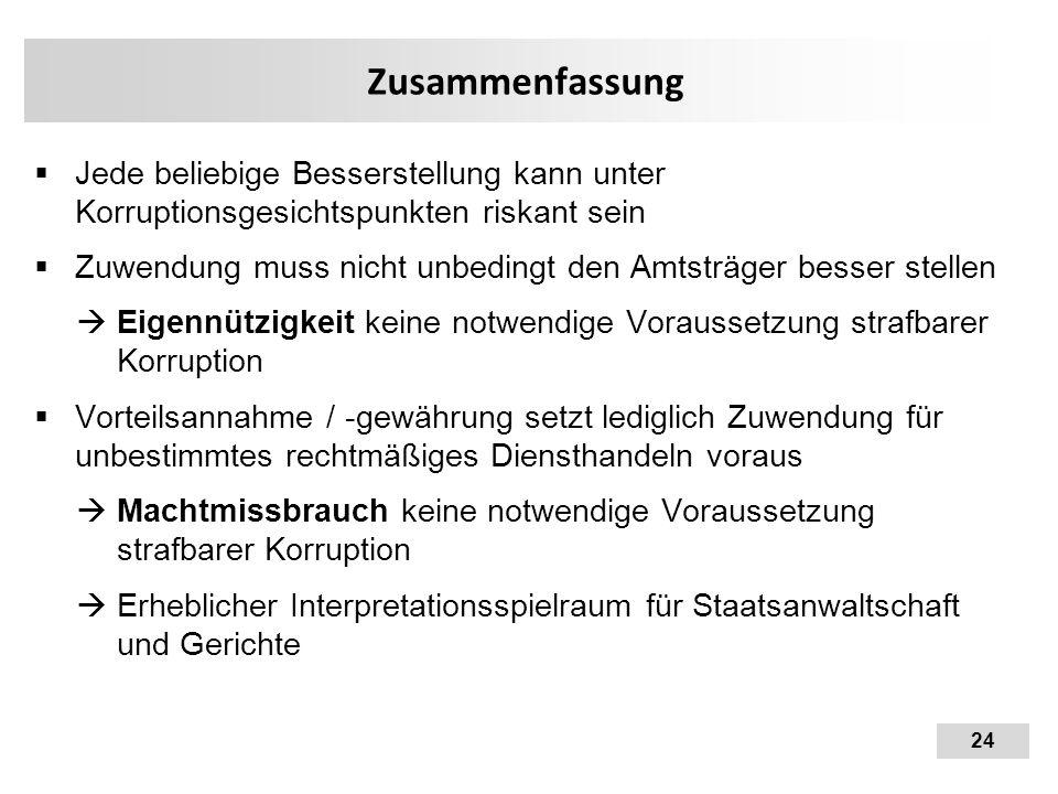 24 Zusammenfassung  Jede beliebige Besserstellung kann unter Korruptionsgesichtspunkten riskant sein  Zuwendung muss nicht unbedingt den Amtsträger
