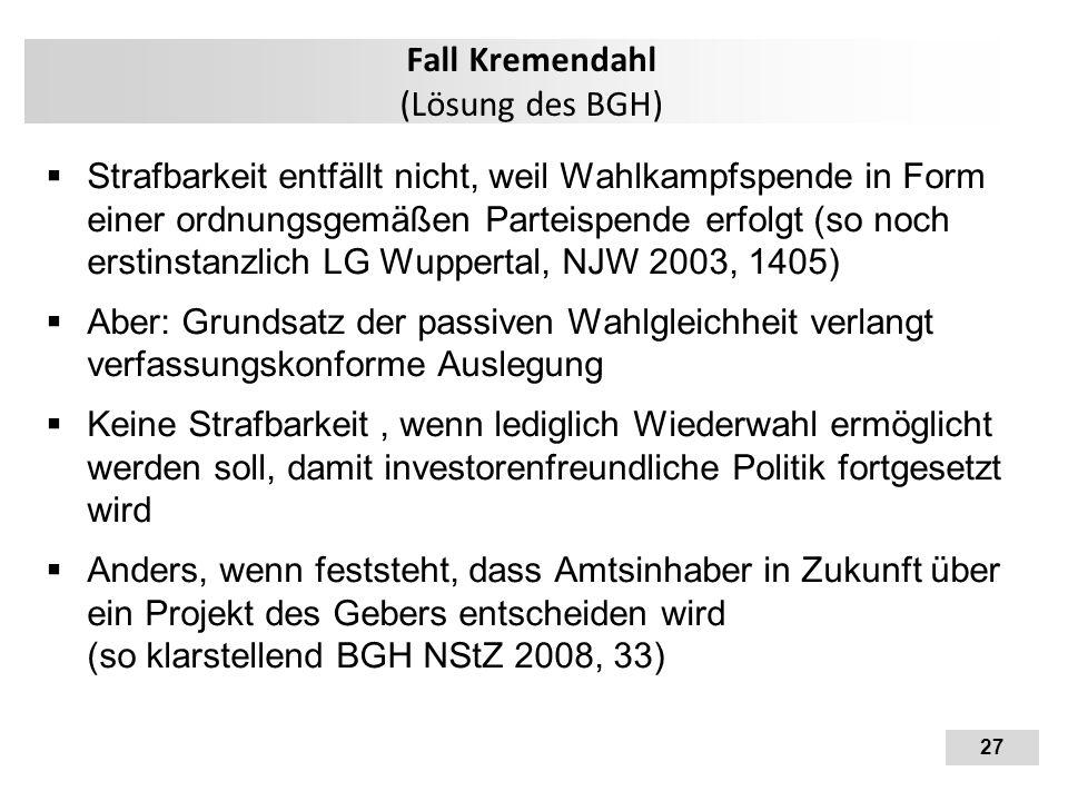 27 Fall Kremendahl (Lösung des BGH)  Strafbarkeit entfällt nicht, weil Wahlkampfspende in Form einer ordnungsgemäßen Parteispende erfolgt (so noch er