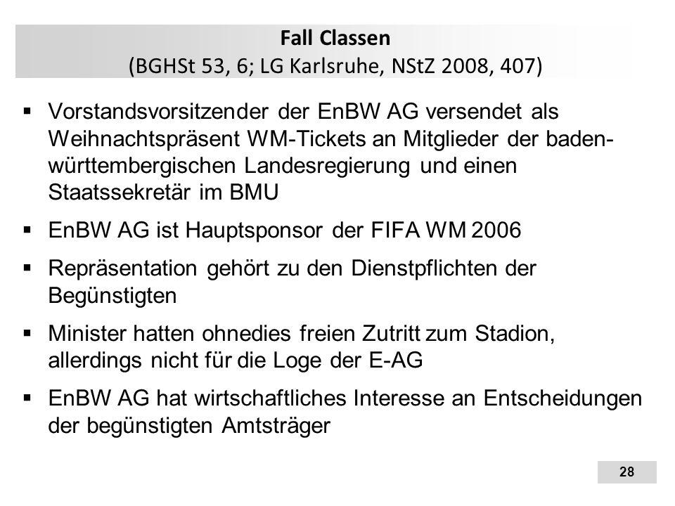 28 Fall Classen (BGHSt 53, 6; LG Karlsruhe, NStZ 2008, 407)  Vorstandsvorsitzender der EnBW AG versendet als Weihnachtspräsent WM-Tickets an Mitglied