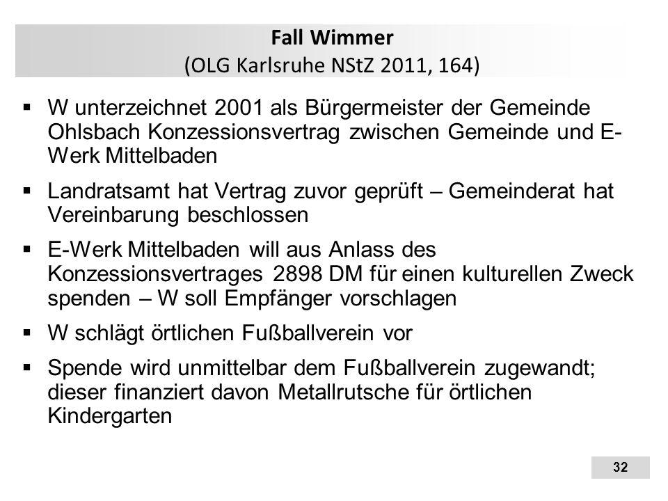 32 Fall Wimmer (OLG Karlsruhe NStZ 2011, 164)  W unterzeichnet 2001 als Bürgermeister der Gemeinde Ohlsbach Konzessionsvertrag zwischen Gemeinde und
