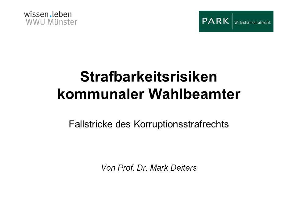 Strafbarkeitsrisiken kommunaler Wahlbeamter Fallstricke des Korruptionsstrafrechts Von Prof. Dr. Mark Deiters