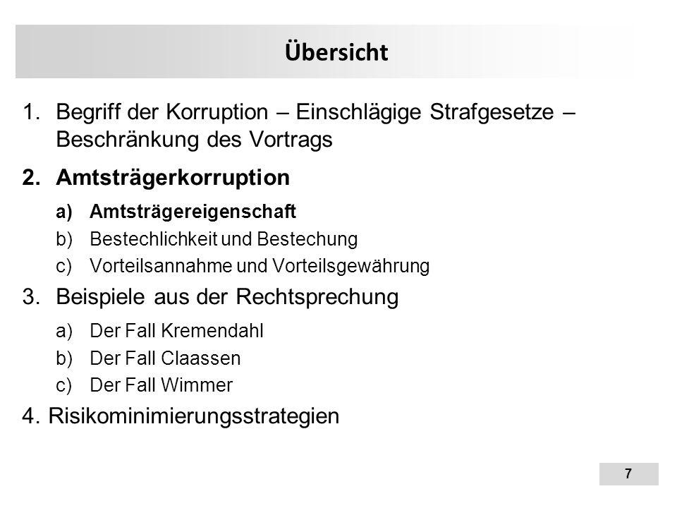 7 Übersicht 1.Begriff der Korruption – Einschlägige Strafgesetze – Beschränkung des Vortrags 2.Amtsträgerkorruption a)Amtsträgereigenschaft b)Bestechl