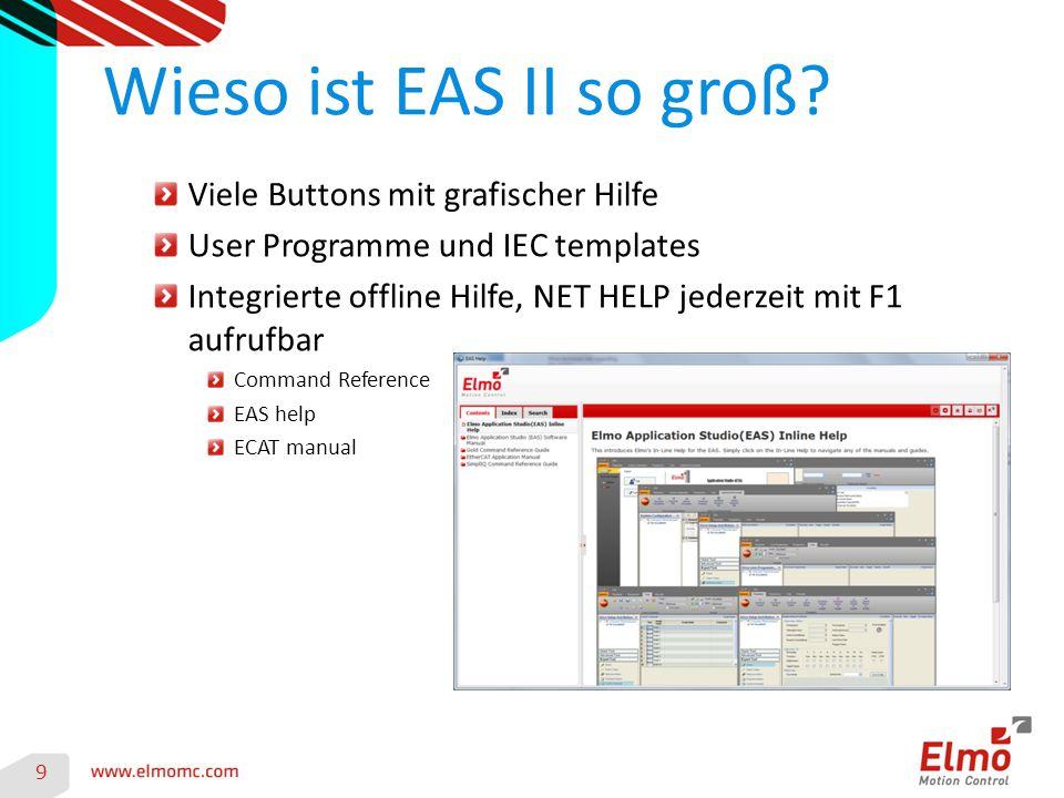 Viele Buttons mit grafischer Hilfe User Programme und IEC templates Integrierte offline Hilfe, NET HELP jederzeit mit F1 aufrufbar Command Reference EAS help ECAT manual Wieso ist EAS II so groß.