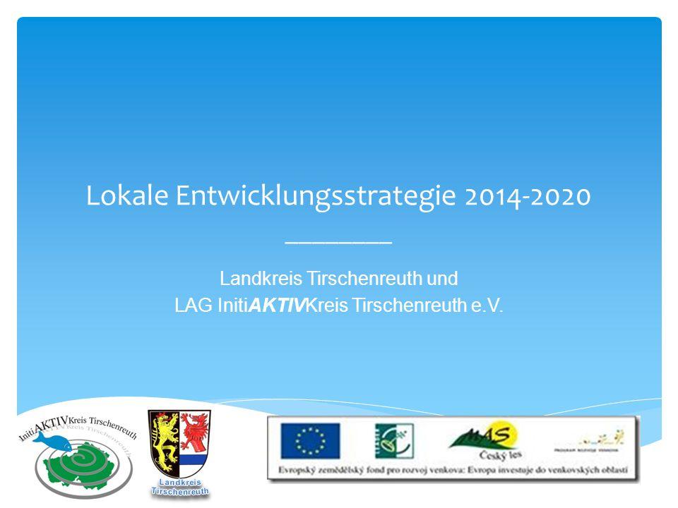 Lokale Entwicklungsstrategie 2014-2020 ________ Landkreis Tirschenreuth und LAG InitiAKTIVKreis Tirschenreuth e.V.
