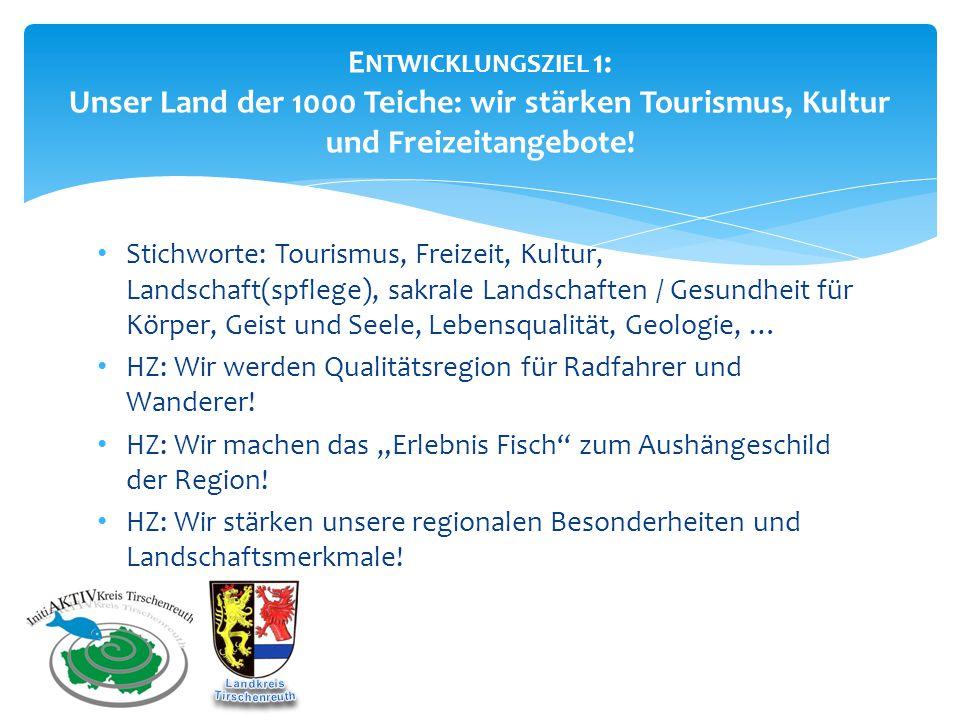 E NTWICKLUNGSZIEL 1: Unser Land der 1000 Teiche: wir stärken Tourismus, Kultur und Freizeitangebote! Stichworte: Tourismus, Freizeit, Kultur, Landscha