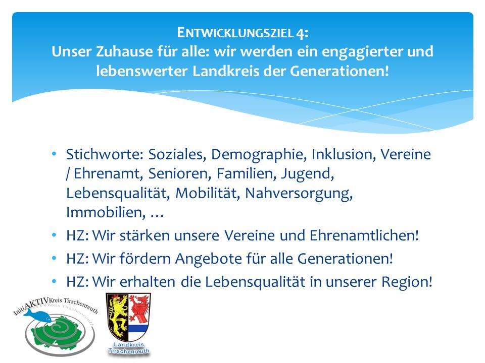 E NTWICKLUNGSZIEL 4: Unser Zuhause für alle: wir werden ein engagierter und lebenswerter Landkreis der Generationen! Stichworte: Soziales, Demographie