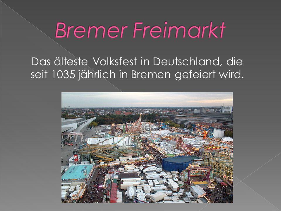 Das älteste Volksfest in Deutschland, die seit 1035 jährlich in Bremen gefeiert wird.