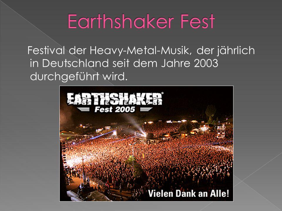 Festival der Heavy-Metal-Musik, der jährlich in Deutschland seit dem Jahre 2003 durchgeführt wird.