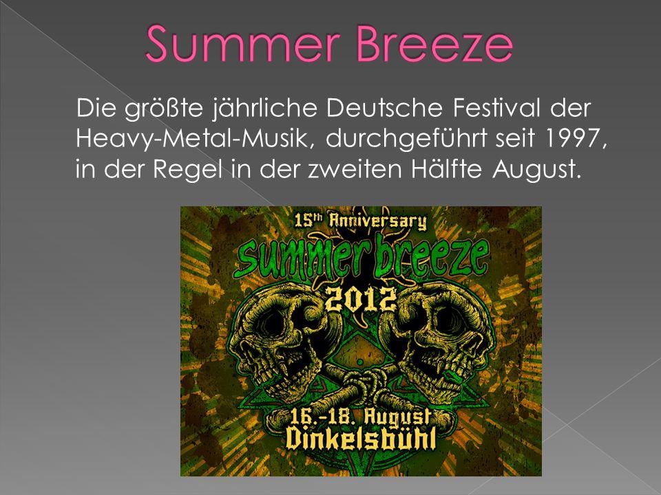 Die größte jährliche Deutsche Festival der Heavy-Metal-Musik, durchgeführt seit 1997, in der Regel in der zweiten Hälfte August.