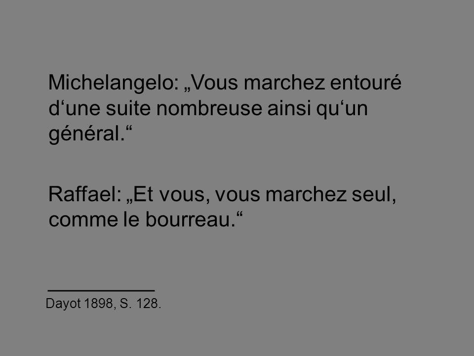 """Michelangelo: """"Vous marchez entouré d'une suite nombreuse ainsi qu'un général."""" Raffael: """"Et vous, vous marchez seul, comme le bourreau."""" _________ Da"""