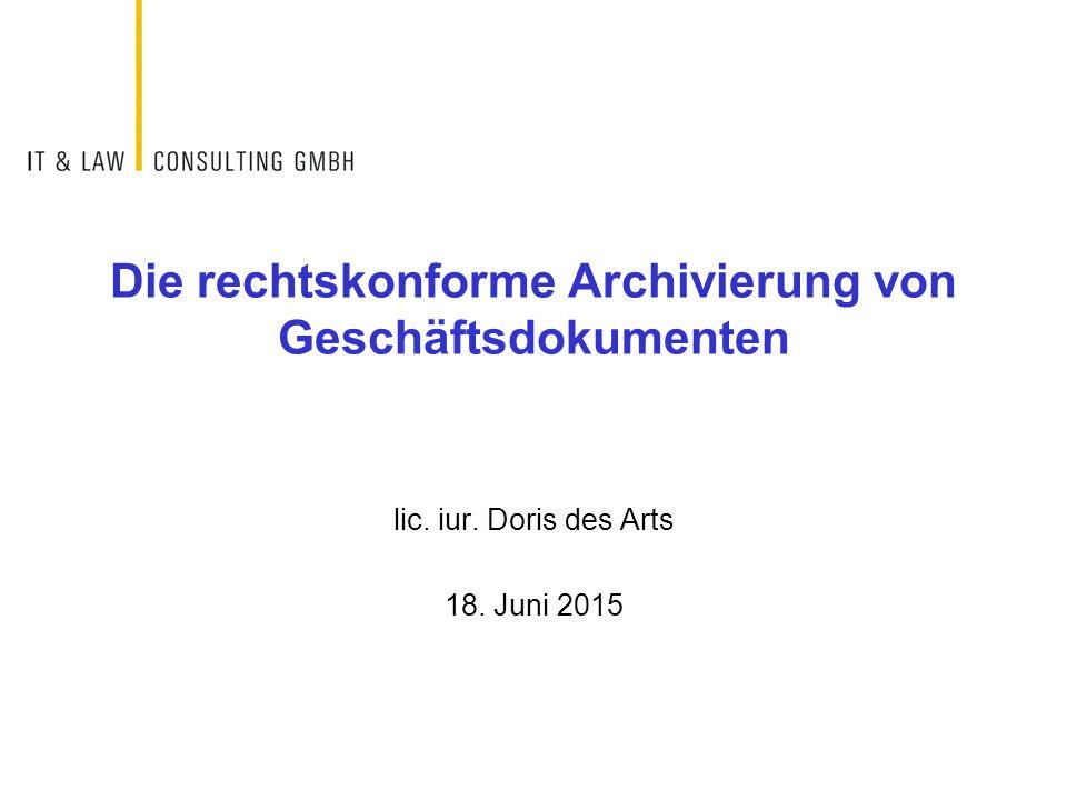 Die rechtskonforme Archivierung von Geschäftsdokumenten lic. iur. Doris des Arts 18. Juni 2015