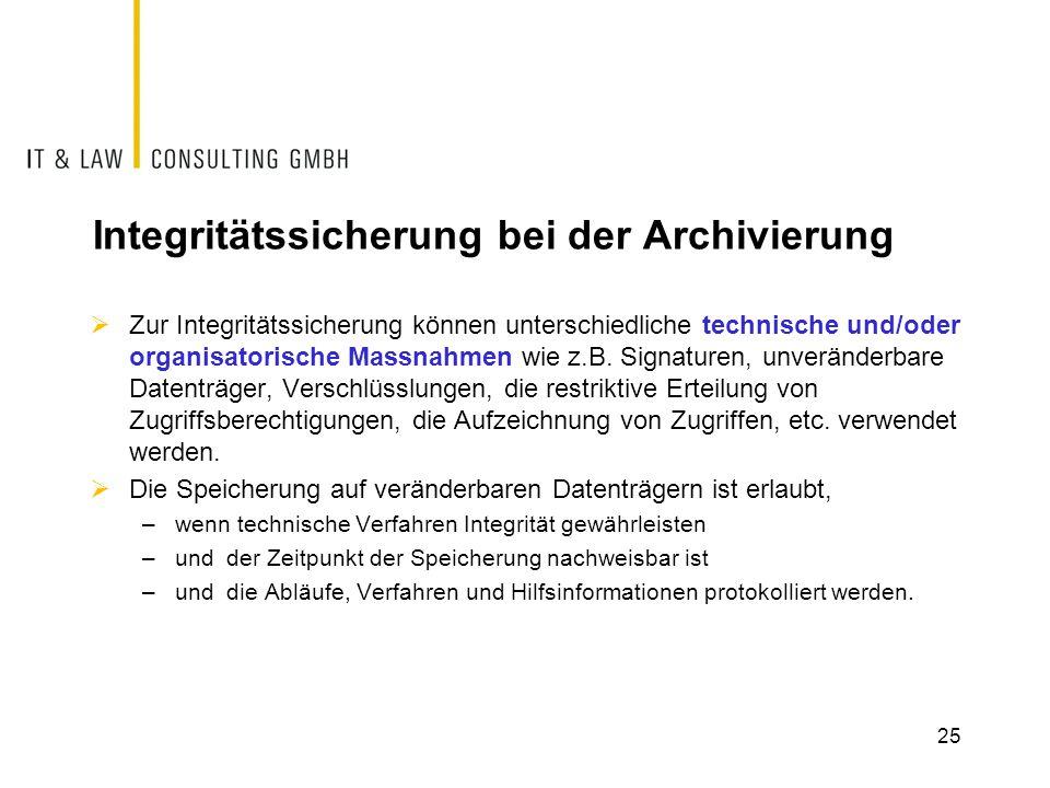 25 Integritätssicherung bei der Archivierung  Zur Integritätssicherung können unterschiedliche technische und/oder organisatorische Massnahmen wie z.B.