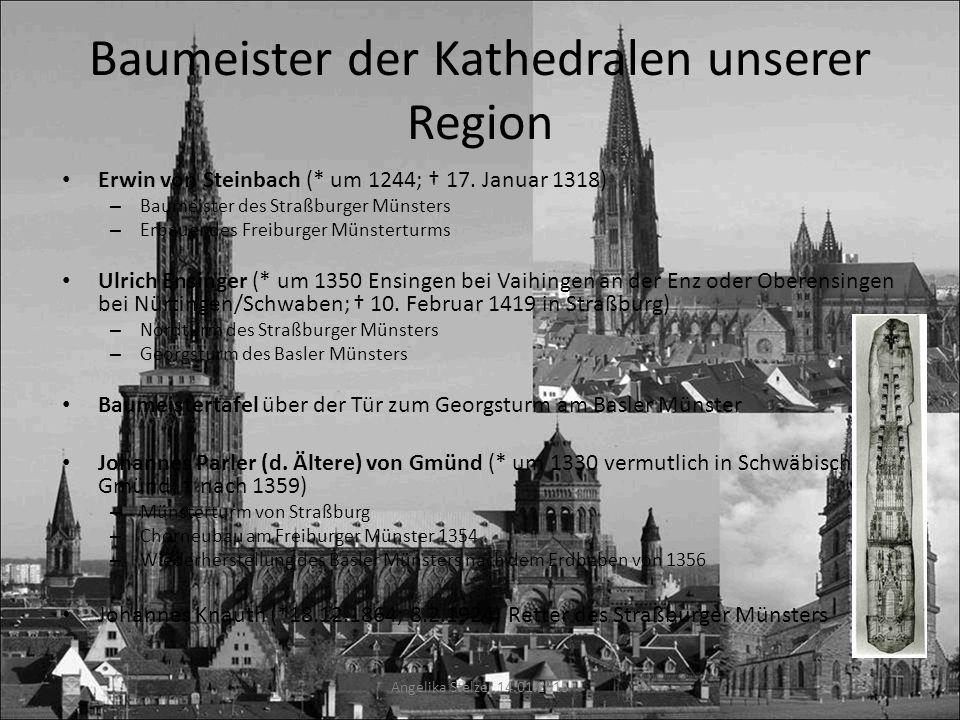 Baumeister der Kathedralen unserer Region Erwin von Steinbach (* um 1244; † 17. Januar 1318) – Baumeister des Straßburger Münsters – Erbauer des Freib