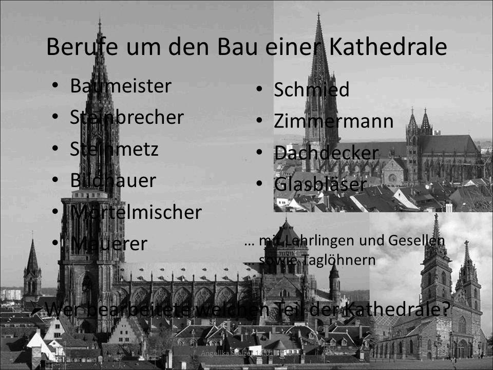 Berufe um den Bau einer Kathedrale Baumeister Steinbrecher Steinmetz Bildhauer Mörtelmischer Mauerer Schmied Zimmermann Dachdecker Glasbläser … mit Lehrlingen und Gesellen … sowie Taglöhnern  Wer bearbeitete welchen Teil der Kathedrale.