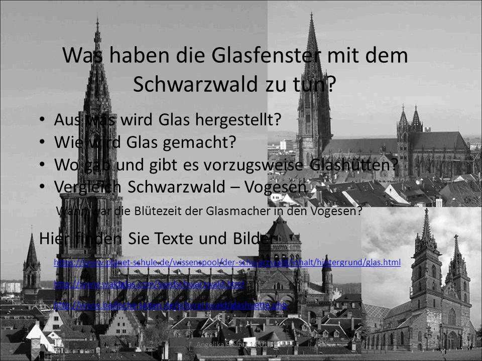 Was haben die Glasfenster mit dem Schwarzwald zu tun? https://www.planet-schule.de/wissenspool/der-schwarzwald/inhalt/hintergrund/glas.html http://www