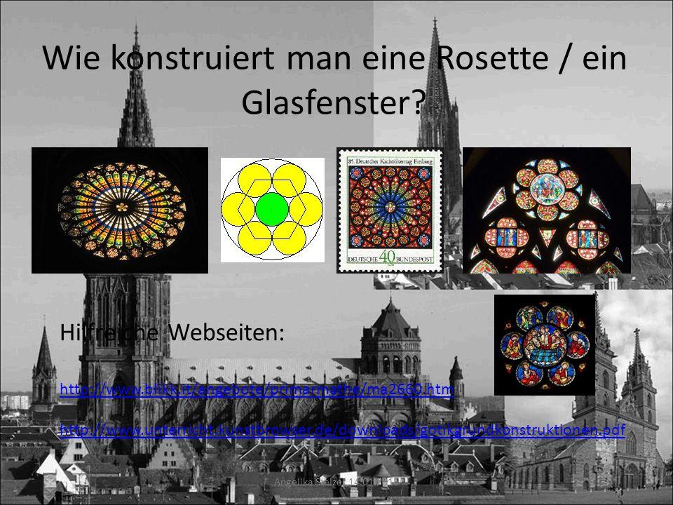 Wie konstruiert man eine Rosette / ein Glasfenster? Angelika Stelzer 14.01.2015 Hilfreiche Webseiten: http://www.blikk.it/angebote/primarmathe/ma2660.