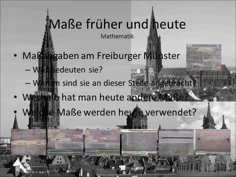 Maße früher und heute Mathematik Maßangaben am Freiburger Münster – Was bedeuten sie? – Warum sind sie an dieser Stelle angebracht? Weshalb hat man he