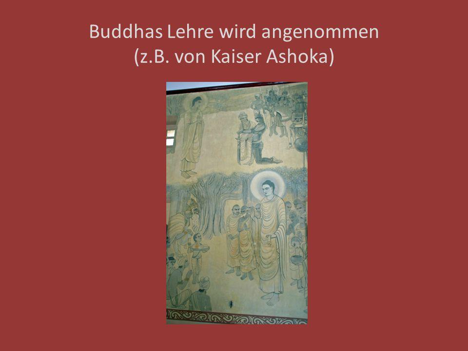 Buddhas Lehre wird angenommen (z.B. von Kaiser Ashoka)