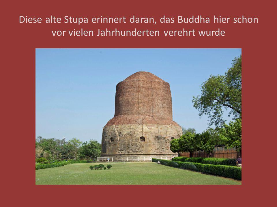 Diese alte Stupa erinnert daran, das Buddha hier schon vor vielen Jahrhunderten verehrt wurde