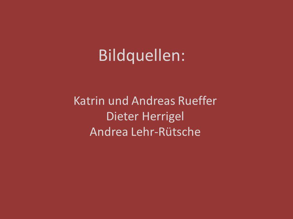 Bildquellen: Katrin und Andreas Rueffer Dieter Herrigel Andrea Lehr-Rütsche