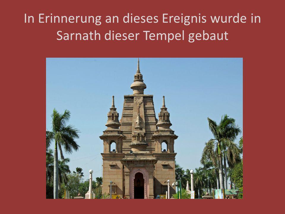 In Erinnerung an dieses Ereignis wurde in Sarnath dieser Tempel gebaut