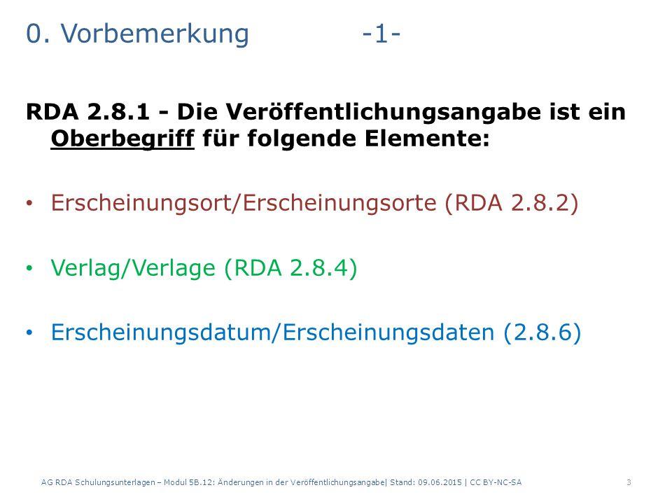 0. Vorbemerkung-1- RDA 2.8.1 - Die Veröffentlichungsangabe ist ein Oberbegriff für folgende Elemente: Erscheinungsort/Erscheinungsorte (RDA 2.8.2) Ver